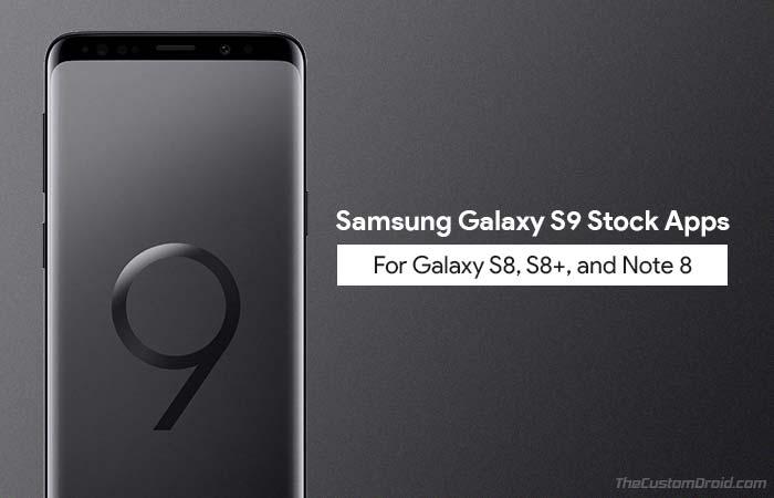 Установите стандартные приложения Galaxy S9 на Galaxy S8, S8 + и Note 8 [Download]