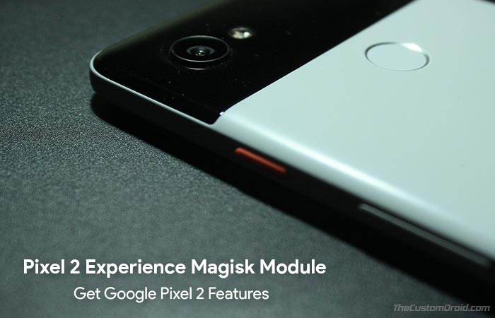 Получите возможности Pixel 2 с модулем Magisk для Pixel 2 Experience [Download]