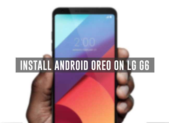 Наслаждайтесь Android Oreo на LG G6 с LineageOS 15