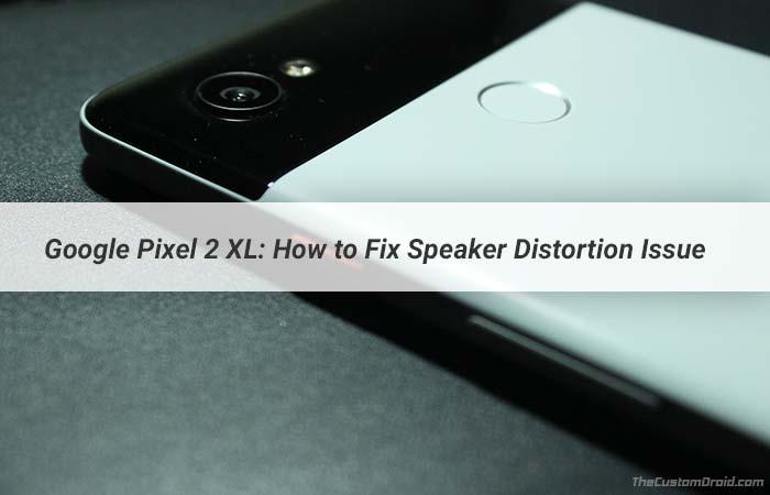 Как исправить проблему искажения динамика Google Pixel 2 XL