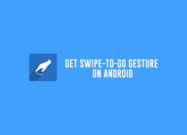 Получите iPhone-like Swipe to Go Gesture на Android