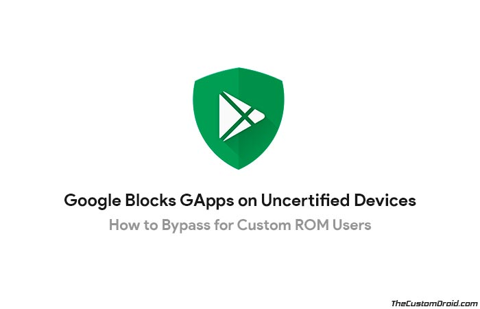 Google блокирует GApps на несертифицированных устройствах: как обойти