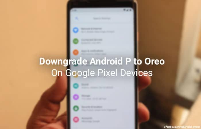 Как понизить версию Android P (Android 9.0) до Oreo на пиксельных устройствах