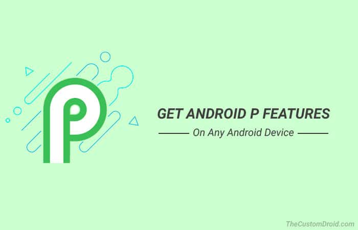 Как получить функции Android P на любом устройстве Android