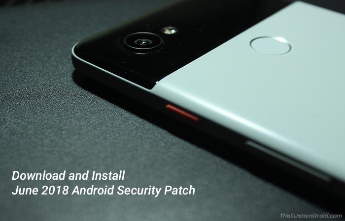 Как установить патч безопасности Android от июня 2018 года на Google Pixel / Nexus