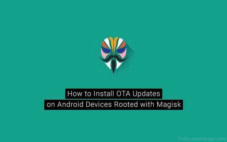 Как установить обновления OTA на рутированные устройства Android с помощью Magisk (без потери рута)