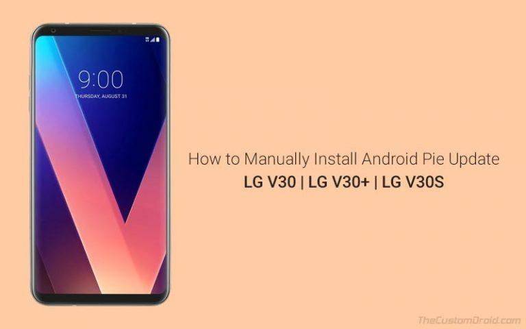 Как установить Android Pie Update на LG V30 / V30 + / V30S (все варианты)