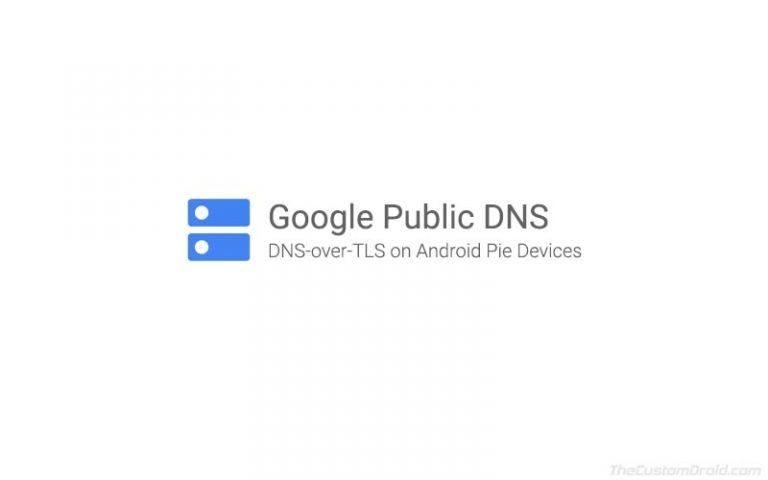 Как настроить Google Public DNS через TLS на устройствах Android Pie