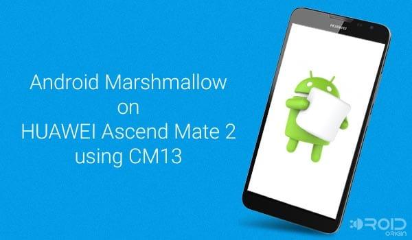 Установите Android Marshmallow на Huawei Ascend Mate 2