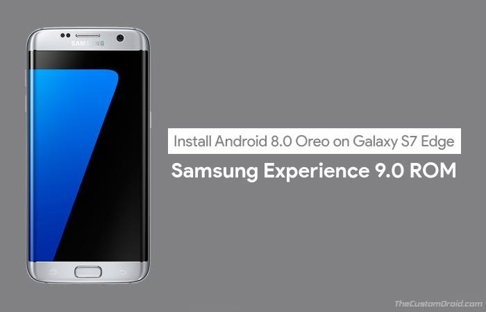 Установите Android Oreo на Galaxy S7 Edge (Samsung Experience 9.0)