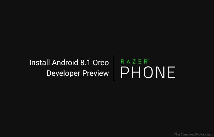 Как установить Razer Phone Android 8.1 Oreo Developer Preview