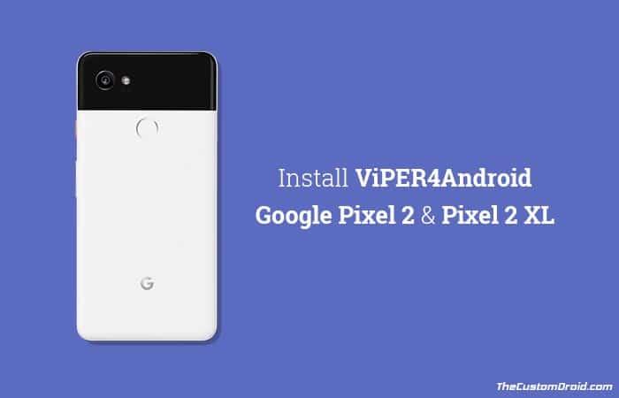 Установите ViPER4Android на Google Pixel 2 и Pixel 2 XL (Руководство)