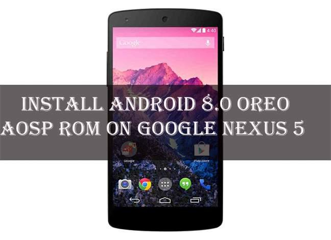 Как установить Android Oreo AOSP ROM на Nexus 5