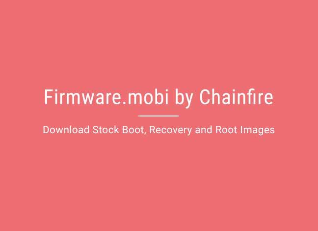 Прошивка Mobi от Chainfire – Загрузите стоковые образы загрузки, восстановления и рута