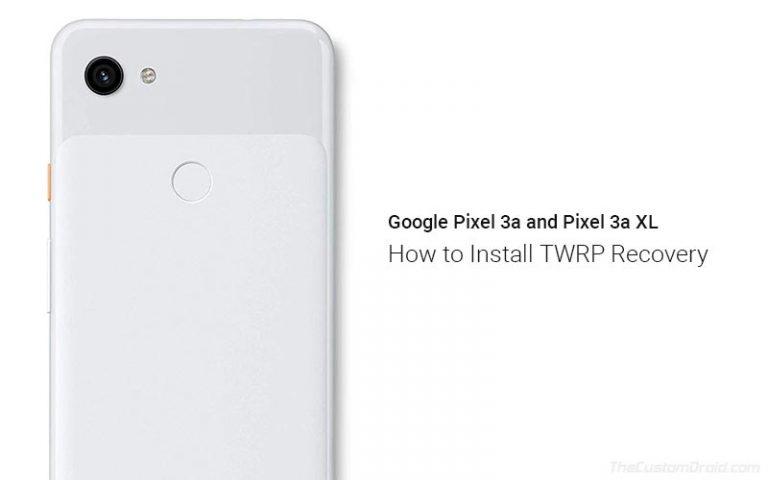 Установите TWRP Recovery на Google Pixel 3a и Pixel 3a XL (Руководство)