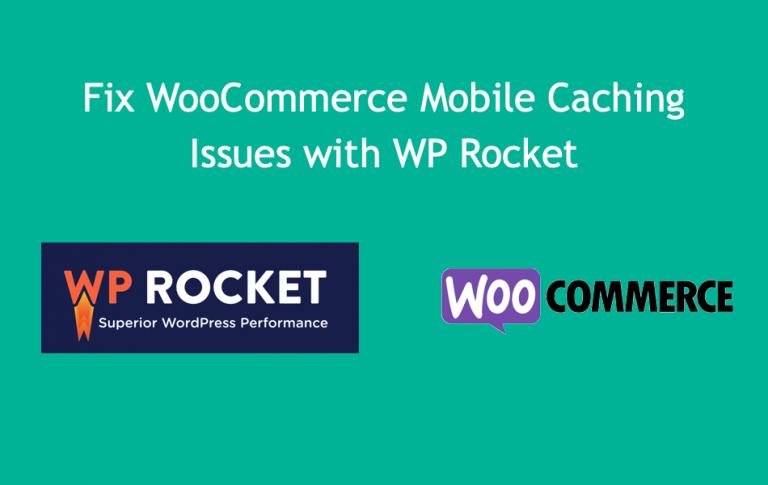 Как исправить проблемы с кэшированием мобильного WooCommerce с помощью WP Rocket?