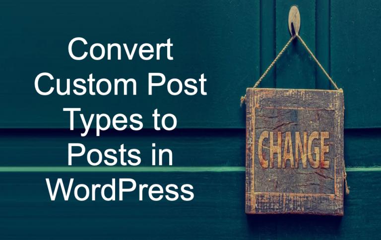 Как преобразовать пользовательские типы сообщений в сообщения в WordPress?